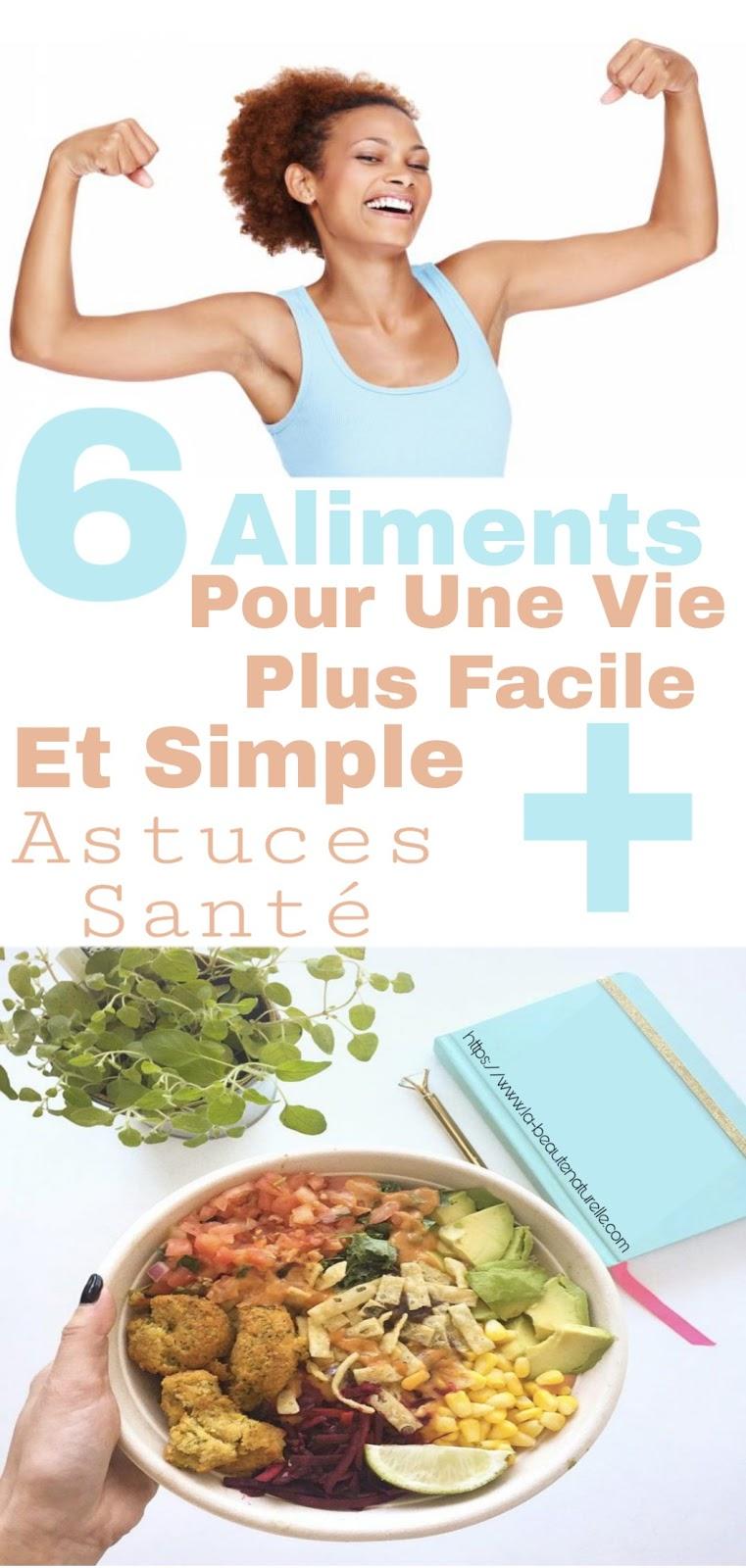 6 Aliments Pour Une Vie Plus Facile Et Simple + Astuces Santé