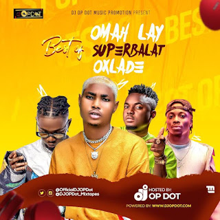 [Mixtape] DJ OP Dot – Best Of Omah Lay, Superbalat & Oxlade Mix