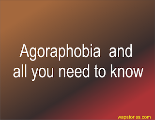 Agoraphobia  and all you need to know