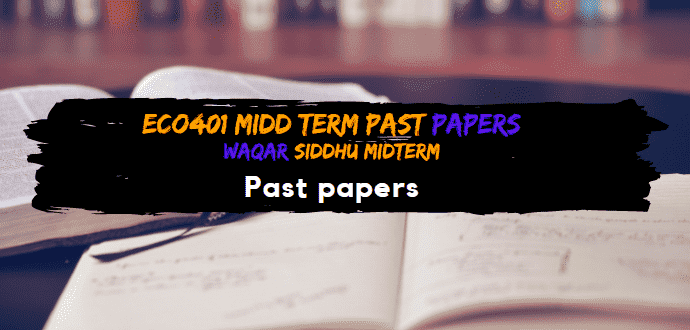ECO401 Midterm Past Papers  Waqar Siddhu Solved