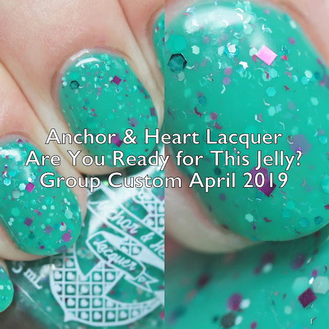 Anchor & Heart Lacquer Are You Ready for This Jelly? Group Custom April 2019