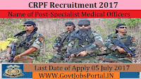 Central Reserve Police Force Recruitment 2017– 661 Specialist Medical Officers, Medical Officers