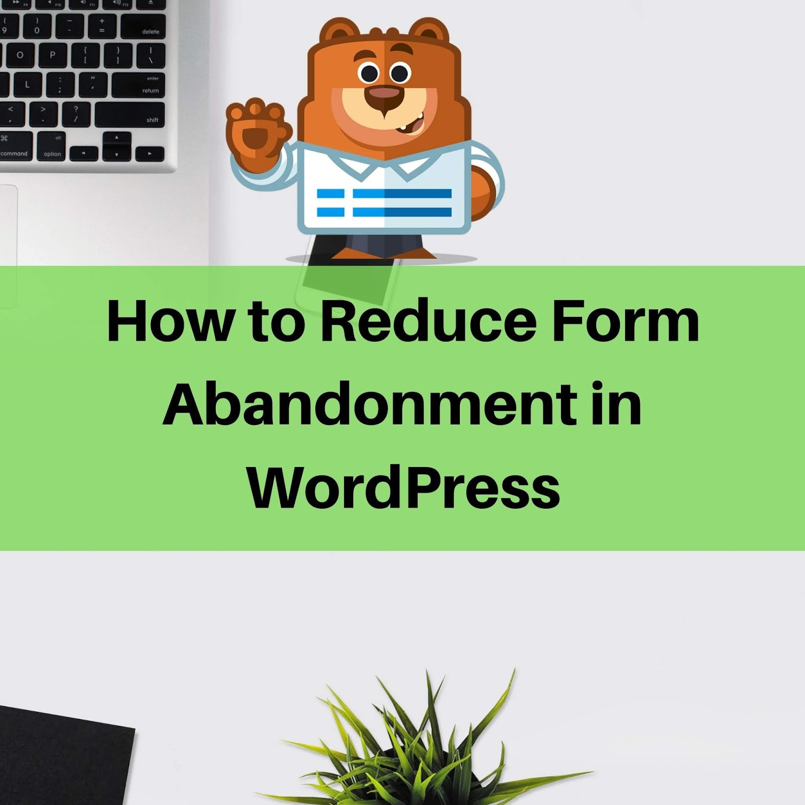 reduce form abandonment in wordpress
