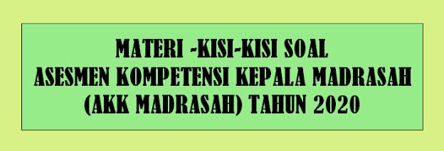 Kisi Asesmen Kompetensi Kepala Madrasah  KISI-KISI SOAL ASESMEN KOMPETENSI KEPALA MADRASAH (AKK MADRASAH) TAHUN 2020
