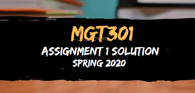 MGT301 Assignment 1 Solution Spring2020