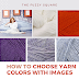 How to Choose the Perfect Yarn Color Scheme using Pictures