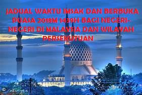 JADUAL WAKTU IMSAK DAN BERBUKA PUASA 2018M 1439H BAGI NEGERI-NEGERI DI MALAYSIA DAN WILAYAH PERSEKUTUAN