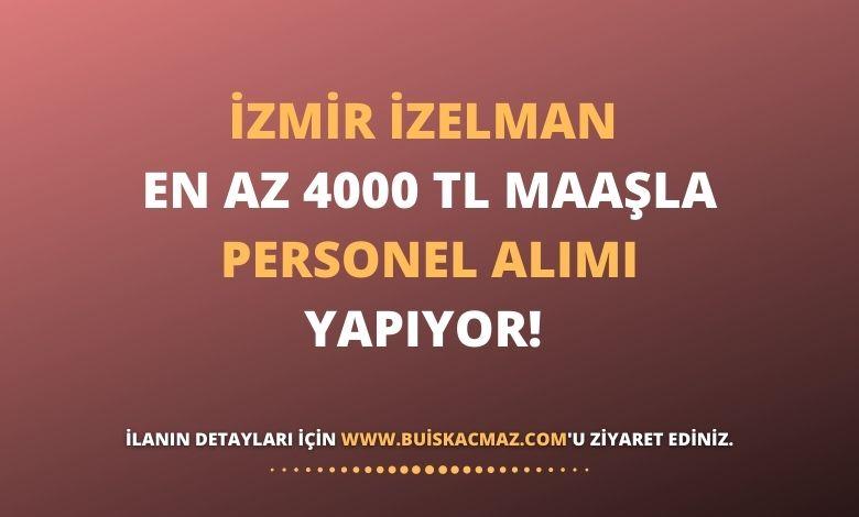 İzmir İZELMAN En Az 4000 TL Maaşla Personel Alımı Yapacak!