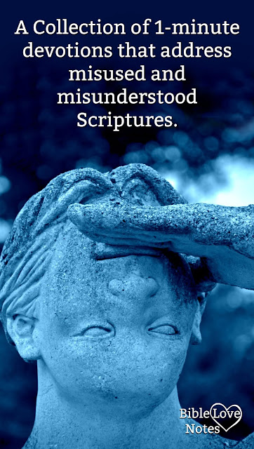 A Collection of 1-minute devotions that address misused and misunderstood Scriptures.