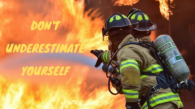 Don't underestimate yourself | life lesson from fire