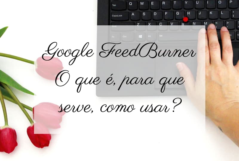 Google FeedBurner para que serve como usar