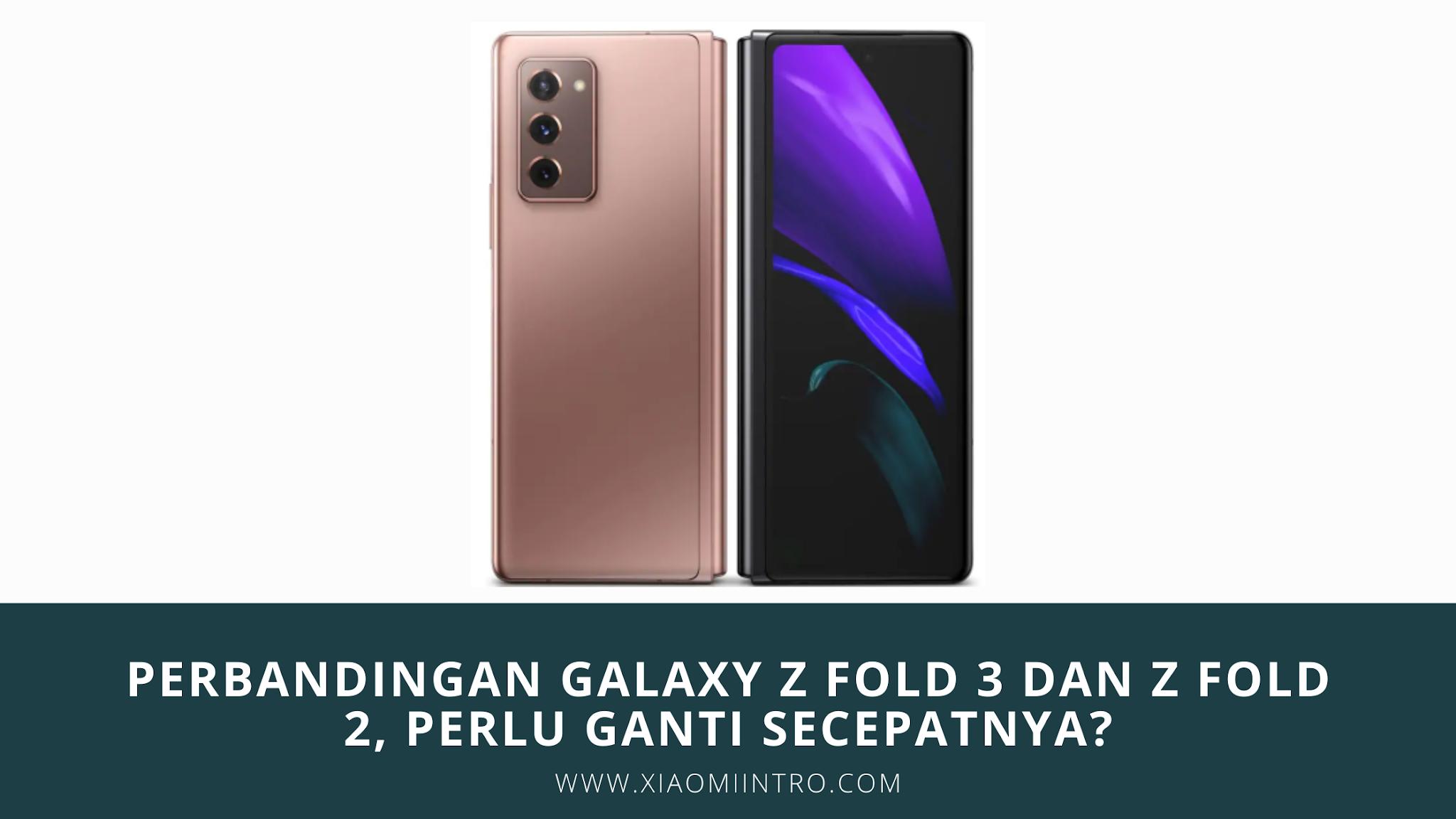 Perbandingan Galaxy Z Fold 3 Dan Z Fold 2, Perlu Ganti Secepatnya?