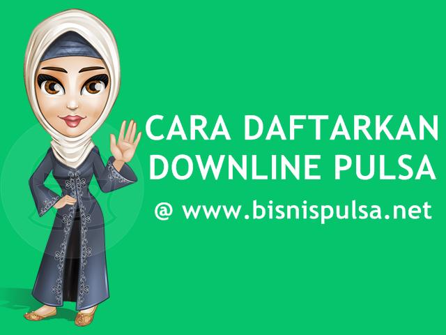 Cara Mendaftarkan Downline Pulsa Murah Di BisnisPulsa.net