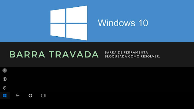 Barra de ferramentas do Windows 10 Travadas/Bloqueada - Como resolver