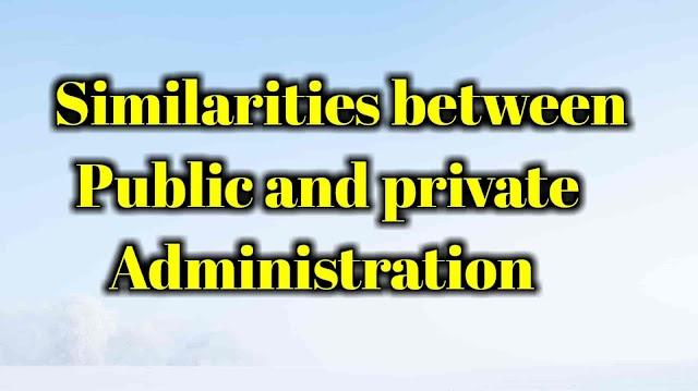 Similarities between public administration and private administration