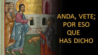 Evangelio según san Marcos (7, 24-30): Anda, vete; por eso que has dicho, el demonio ha salido ya de tu hija