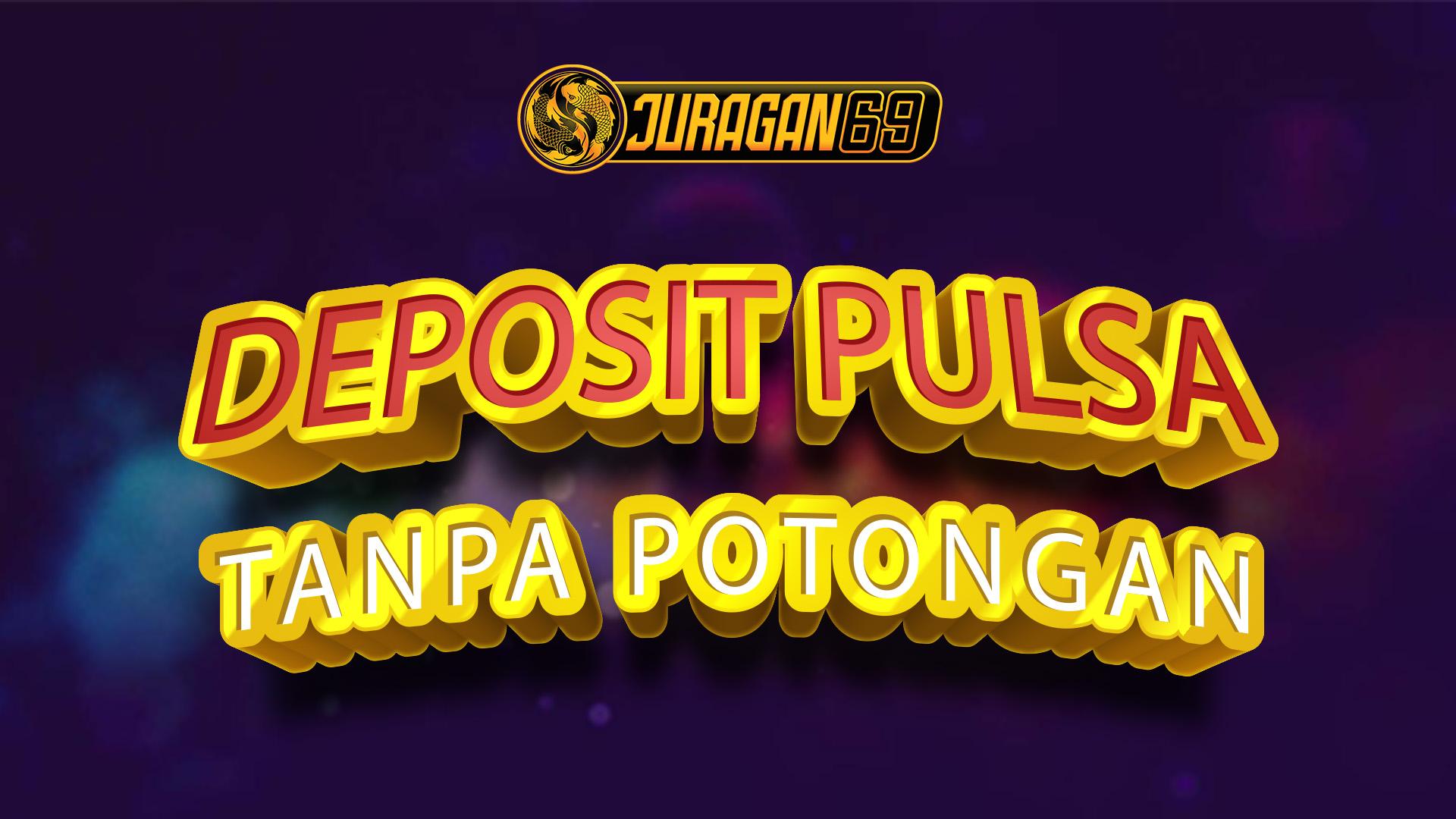 Deposit Pulsa Tanpa Potongan Juragan69