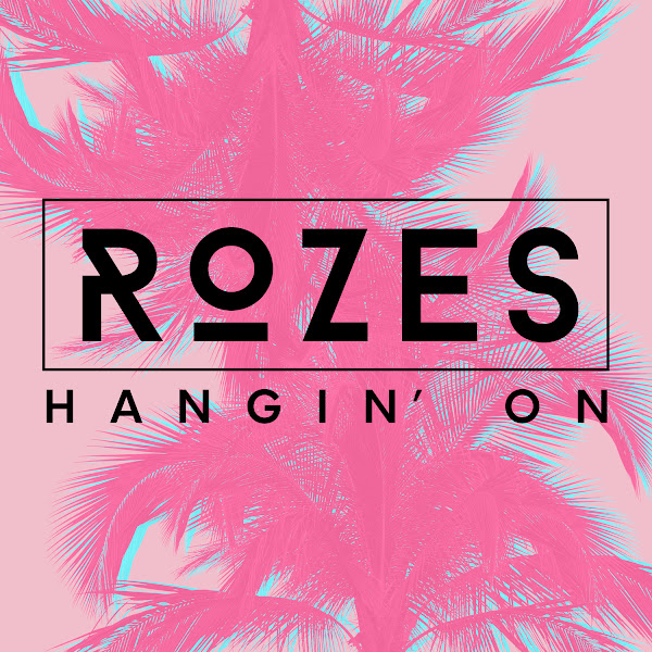 ROZES - Hangin' On - Single Cover