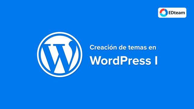 Curso Creación de temas en Wordpress I (EDTeam)