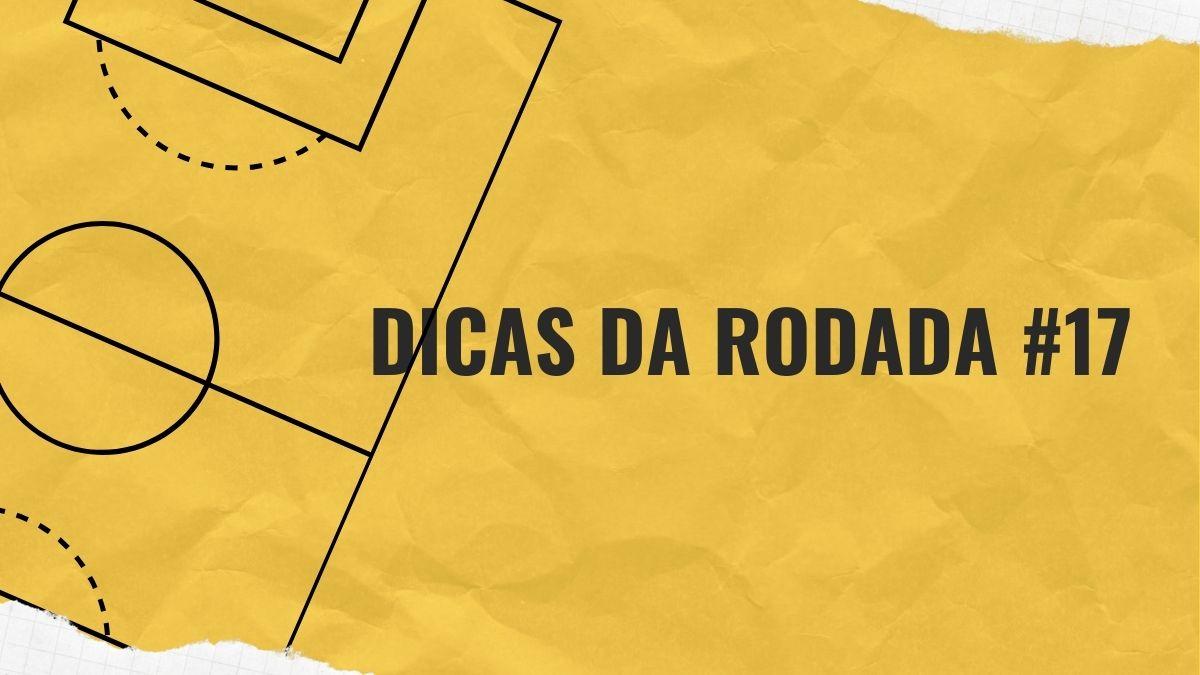 Dicas da Rodada #17 - Cartola FC 2020