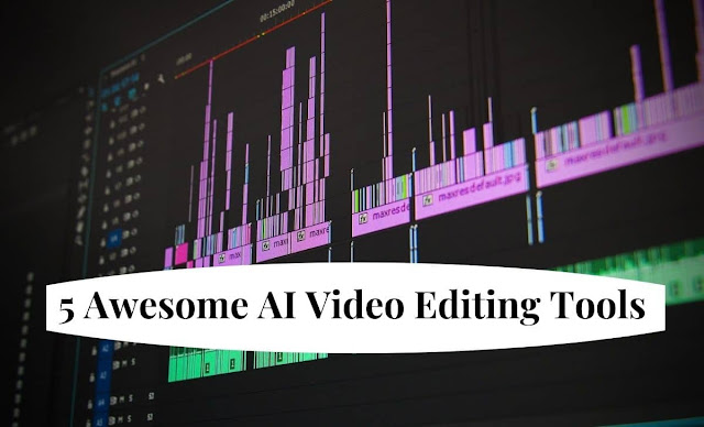 5 Awesome AI Video Editing Tools