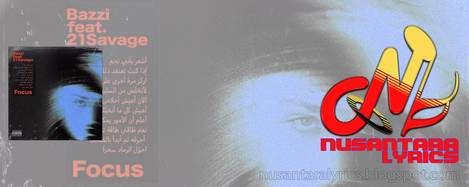 Bazzi feat 21 Savage - Focus - Nusantara Lyrics