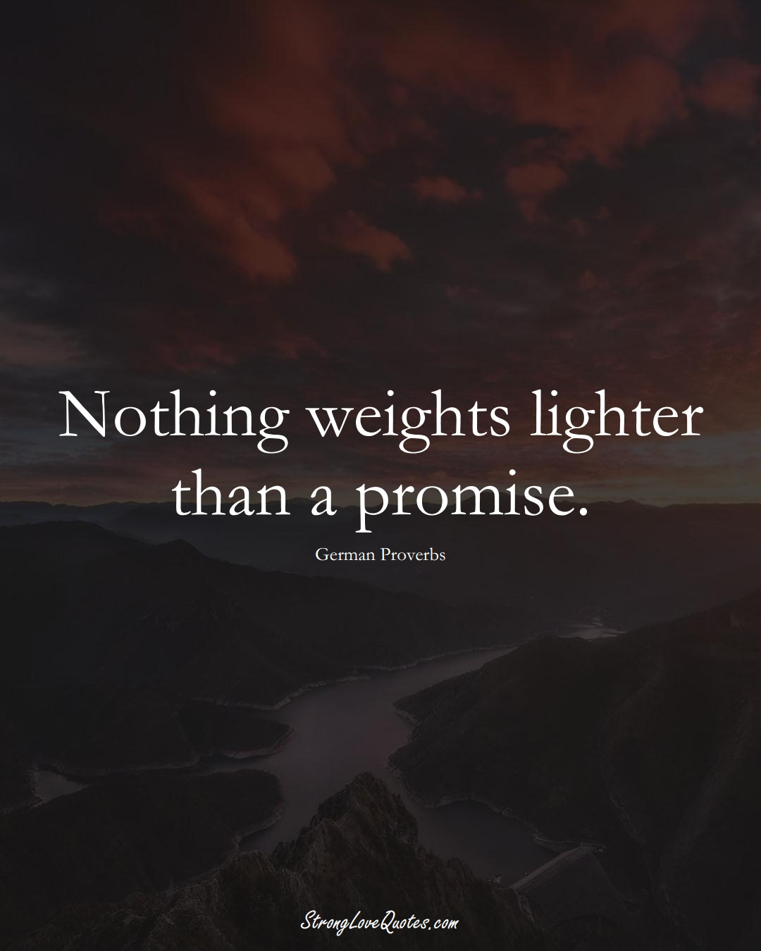 Nothing weights lighter than a promise. (German Sayings);  #EuropeanSayings