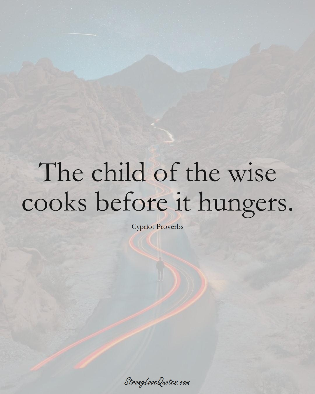 The child of the wise cooks before it hungers. (Cypriot Sayings);  #MiddleEasternSayings