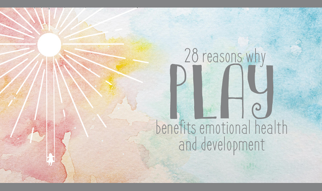 28 Reasons Why Play Benefits Emotional Health and Development