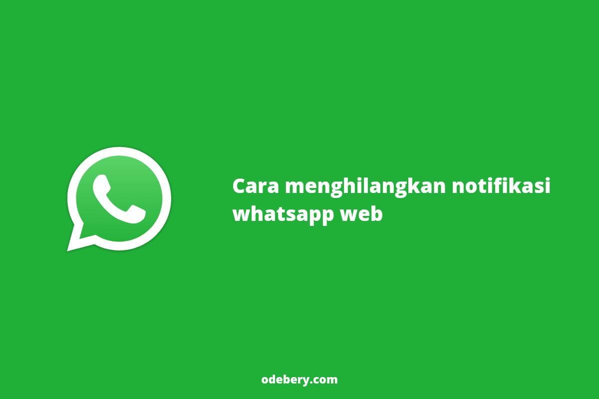 Cara mematikan notifikasi whatsapp web
