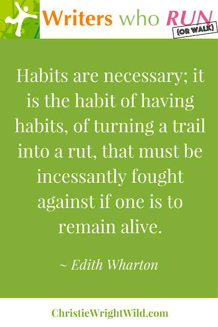 """Habits are necessary; it is the habit of having habits, of turning a trail into a rut, that must be incessantly fought against if one is to remain alive."" ~ Edith Wharton 