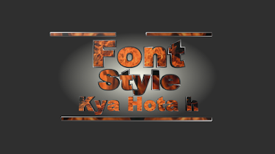 Font Style Kya Hota h