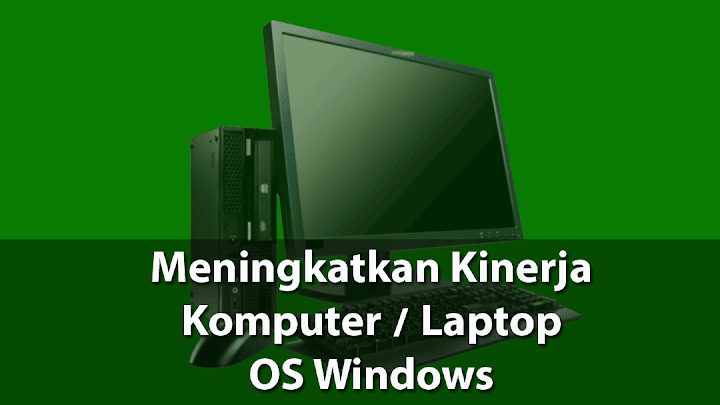 Bagaimana cara meningkatkan kinerja komputer maupun laptop os windows