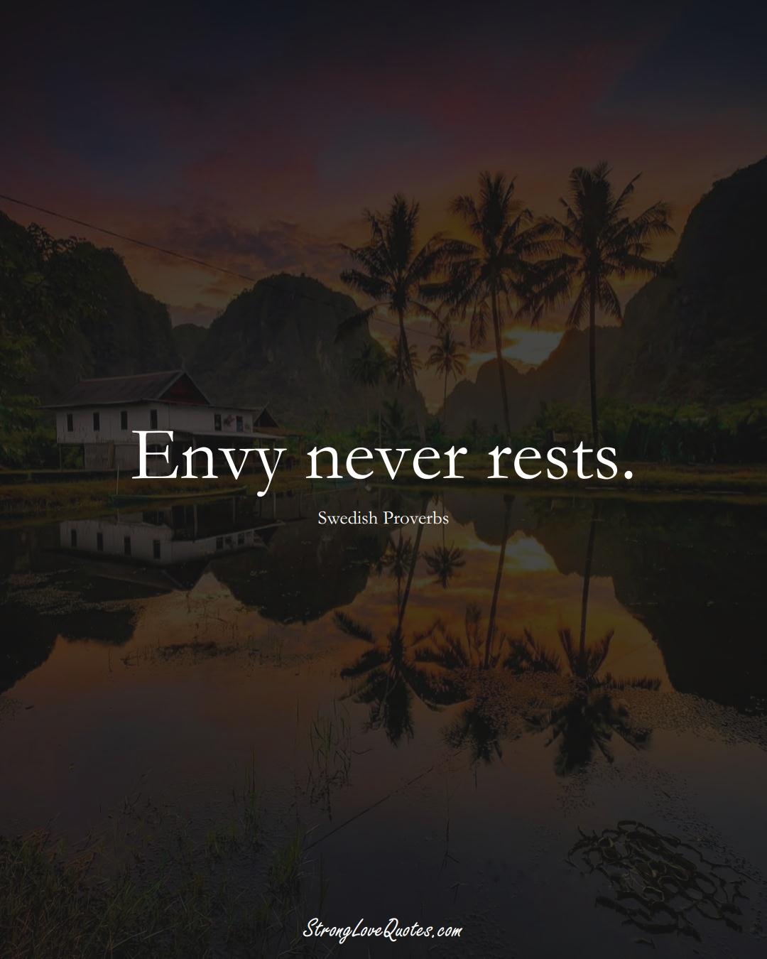 Envy never rests. (Swedish Sayings);  #EuropeanSayings
