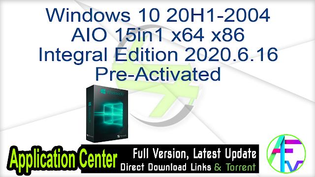 Windows 10 20H1-2004 AIO 15in1 x64 x86 Integral Edition 2020.6.16 Pre-Activated