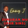 EMMY J- ZUNUBAN MU (OUR SIN)