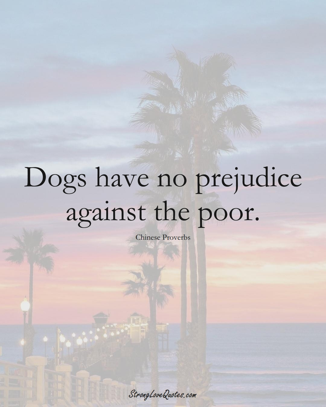 Dogs have no prejudice against the poor. (Chinese Sayings);  #AsianSayings