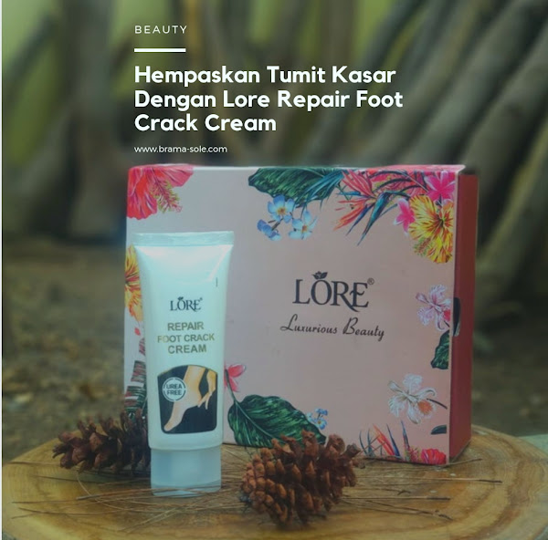 Hempaskan Tumit Kasar Dengan Lore Repair Foot Crack Cream