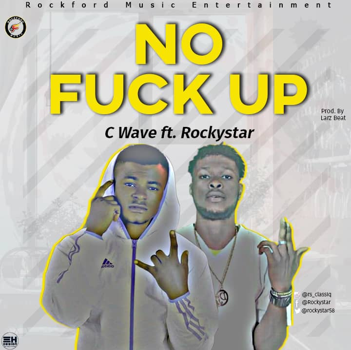 [Music] C-Wave ft RockyStar - No fuck up (prod. Larz Beat) #Arewapublisize