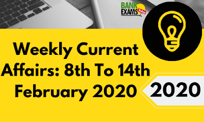 Weekly Current Affairs 8th To 14th February 2020