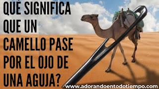 ¿Qué significa que un camello pase por el ojo de una aguja?