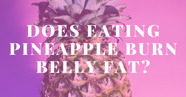 Does eating pineapple burn belly fat