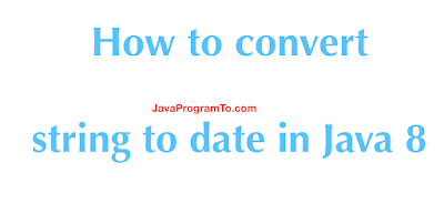 Java Convert String to Date (Java 8 LocalDate.parse() Examples)