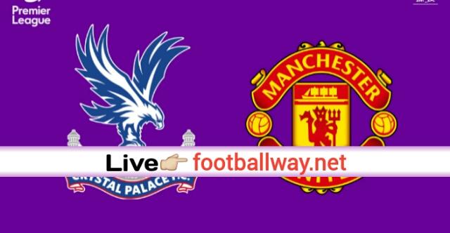 EPL: Live Stream Crystal Palace Vs Man United 16-07-2020