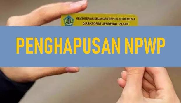 Cara dan Syarat Penghapusan NPWP