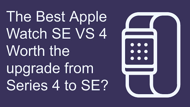 The Best Apple Watch SE VS Series 4 Worth the upgrade from Series 4 to SE?