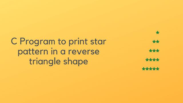 C Program to print star pattern in a reverse triangle shape
