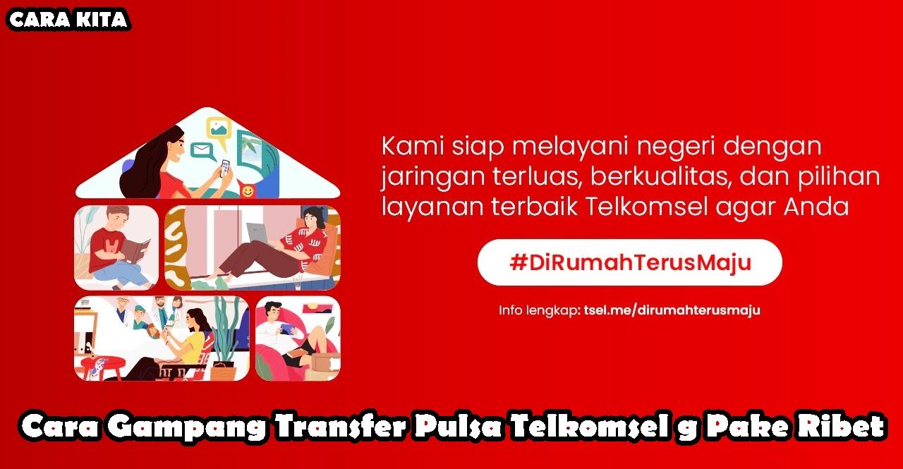 Cara Gampang Transfer Pulsa Telkomsel g Pake Ribet ke sesama pengguna, transfer pulsa g pake lama, transfer pulsa sekali coba langsung bisa