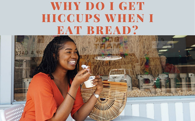 Why do I get hiccups when I eat bread