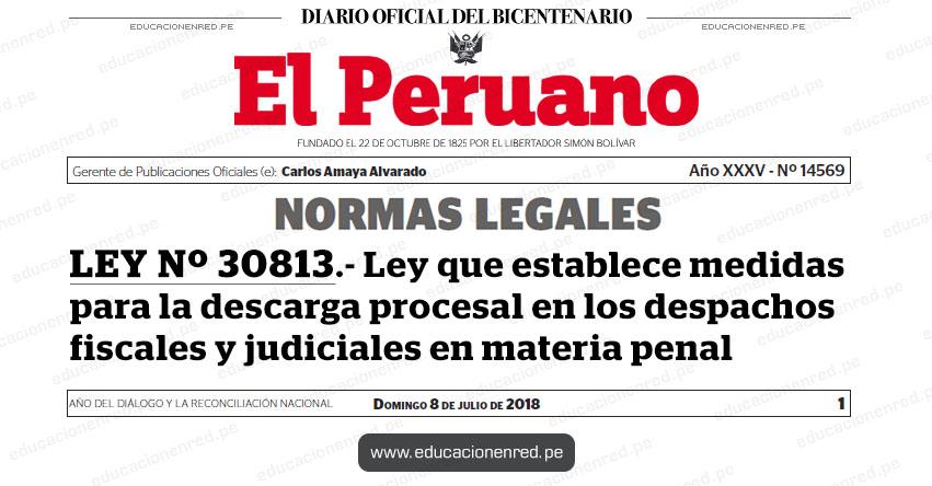 LEY Nº 30813 - Ley que establece medidas para la descarga procesal en los despachos fiscales y judiciales en materia penal - www.congreso.gob.pe